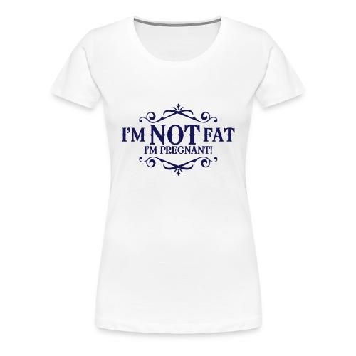 Im not fat Im pregnant - Women's Premium T-Shirt