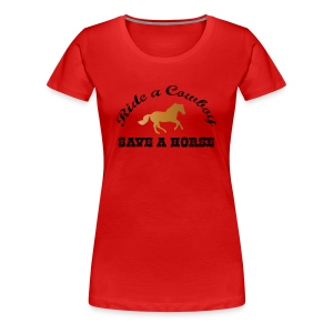 Save a Horse - Ride a Cowboy T-Shirts - Frauen Premium T-Shirt