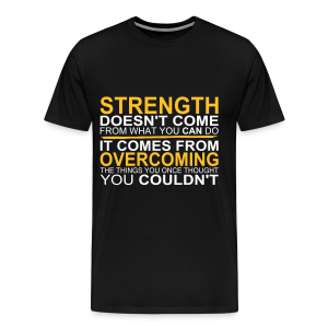 Strength comes from - Männer Premium T-Shirt