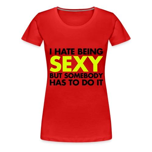 Hate being sexy - Vrouwen Premium T-shirt