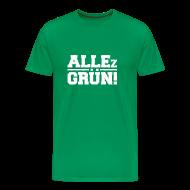 T-Shirts ~ Männer Premium T-Shirt ~ ALLEz GRÜN! - Herren neu