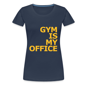 Gym is my Office - Frauen Premium T-Shirt