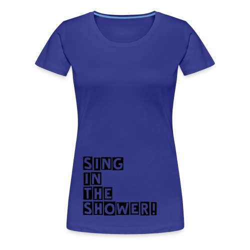 Sing in the shower! - Maglietta Premium da donna