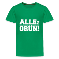 T-Shirts ~ Teenager Premium T-Shirt ~ ALLEz GRÜN! Teenager T-Shirt