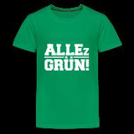 T-Shirts ~ Teenager Premium T-Shirt ~ ALLEz GRÜN! Teenager T-Shirt