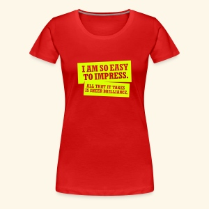 Easy to impress, Girlie - Frauen Premium T-Shirt