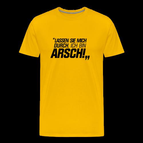Lassen Sie mich durch, ich bin Arsch! Und gelb! - Männer Premium T-Shirt