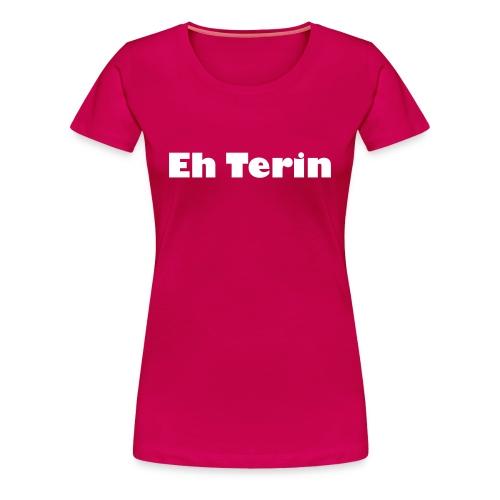 #EhTerin T-shirt (vrouwen) - Vrouwen Premium T-shirt