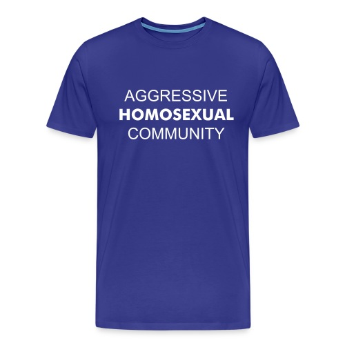 Aggressive Homosexual Community - Men's Premium T-Shirt