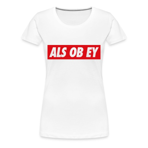 ALS OB EY - GIRLY BASIC - Frauen Premium T-Shirt