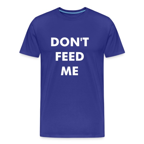 Don't feed me - Men's Premium T-Shirt