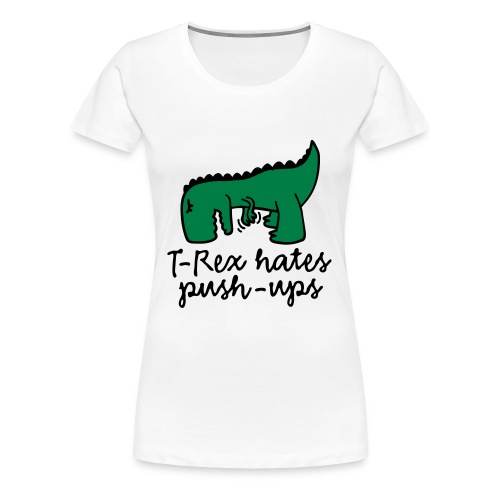 T-Rex hates pushups - Women's Premium T-Shirt