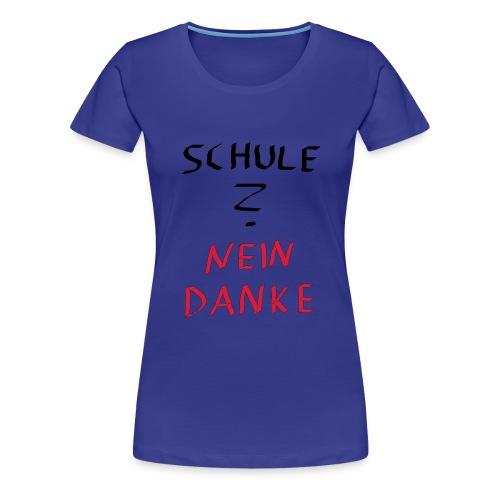 Schule ? Nein Danke Weiblich  - Frauen Premium T-Shirt