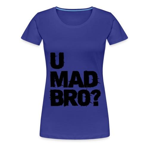 T-Shirt U Mad Bro? - Vrouwen Premium T-shirt