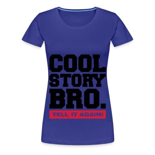cool story bro.  mrkpg - Vrouwen Premium T-shirt