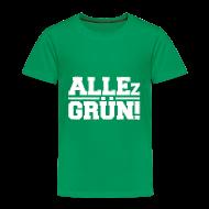 T-Shirts ~ Kinder Premium T-Shirt ~ ALLEz GRÜN! - Kinder Shirt