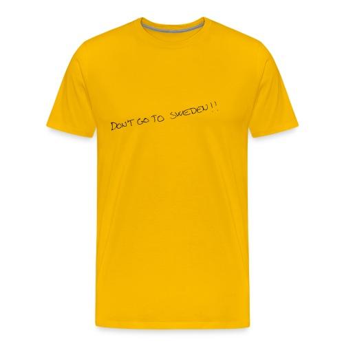 Don't Go TO Sweden!!! - Herre premium T-shirt