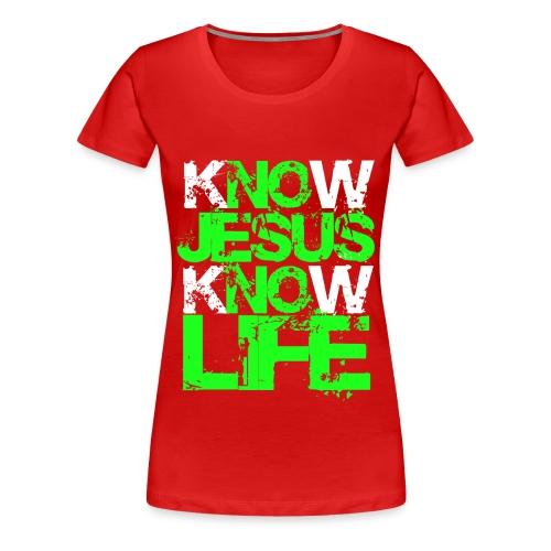 Know Jesus Know Life! No Jesus No Life! - Frauen Premium T-Shirt