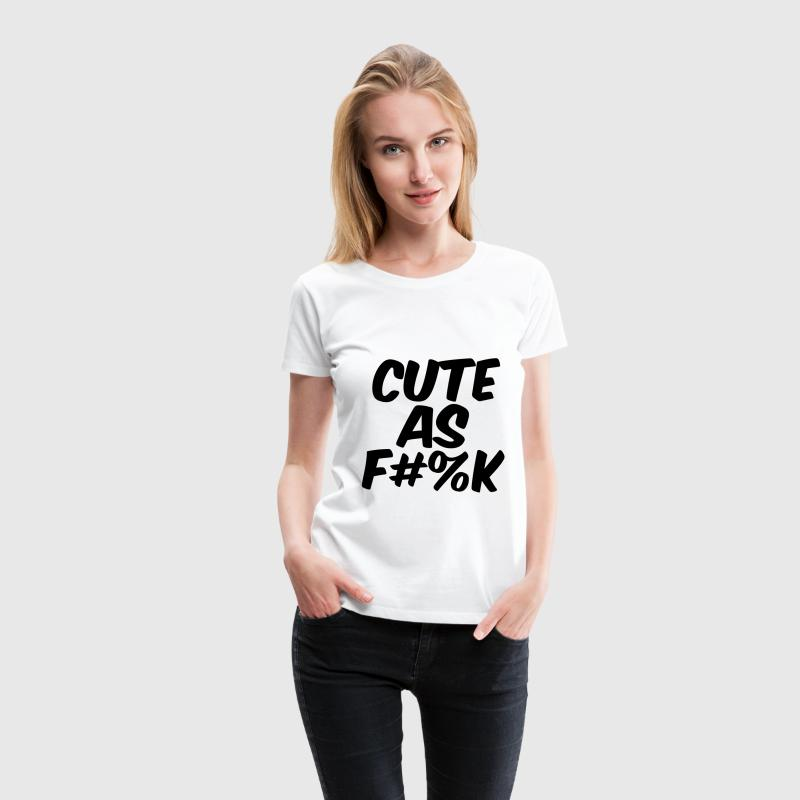 Cute as fuck T-Shirts - Women's Premium T-Shirt