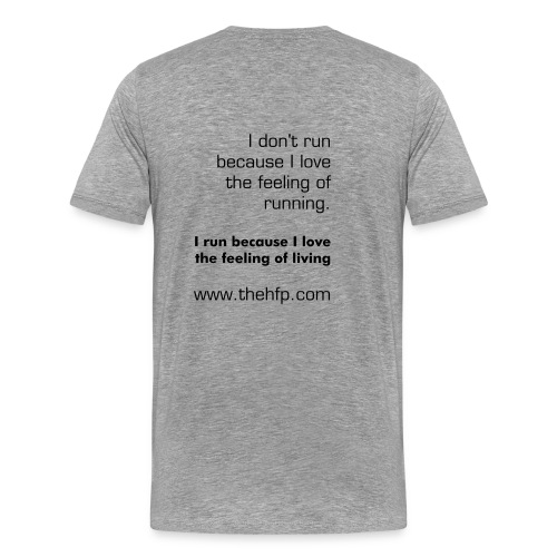 Men's Premium T-Shirt - I don't run because I love the feeling of running. I run because I love the feeling of living.