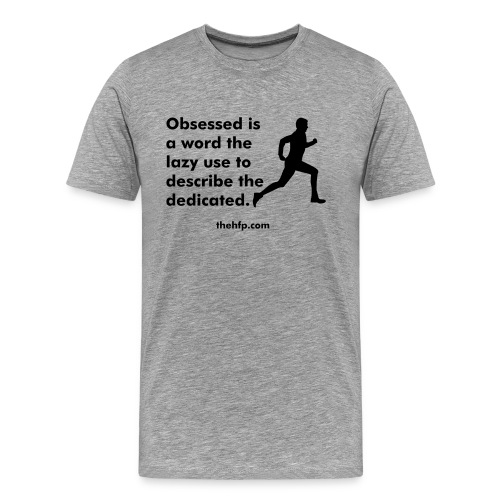 Men's Premium T-Shirt - Obsessed is a word the lazy use to describe the dedicated.