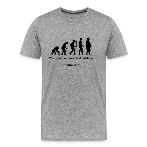 Men's Premium T-Shirt - You cannot out train bad nutrition.