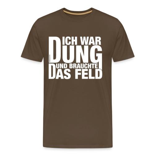 Ich war Dung und brauchte das Feld - Männer Premium T-Shirt