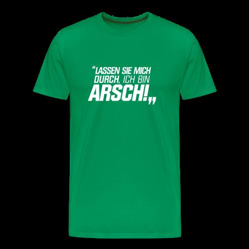 Lassen Sie mich durch, ich bin Arsch! - Männer Premium T-Shirt