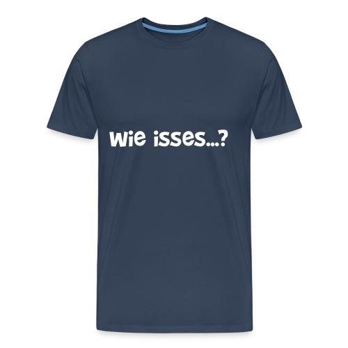 Wie isses - Männer Premium T-Shirt