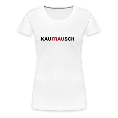 KauFRAUsch - Frauen Premium T-Shirt