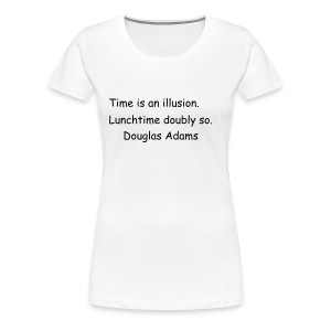Time is an illusion...ladies - Women's Premium T-Shirt