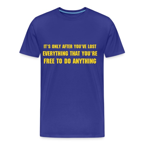 It's only after you've lost everything that you're free to do anything blue - Men's Premium T-Shirt