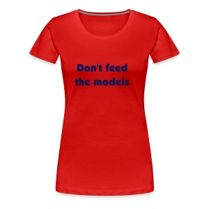 Don't feed the models - Women's Premium T-Shirt