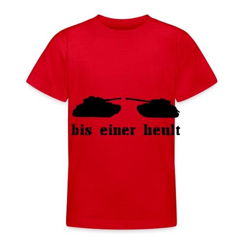 BIS EINER HEULT - Teenager T-Shirt
