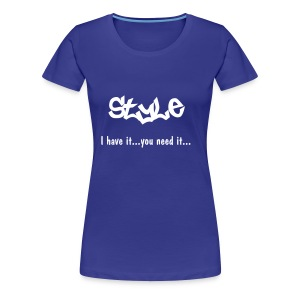 Style - i have it, you need it! - Women's Premium T-Shirt