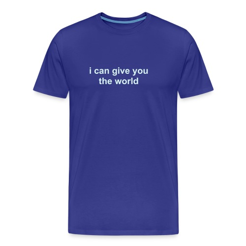'i can give you the world' - Men's Premium T-Shirt