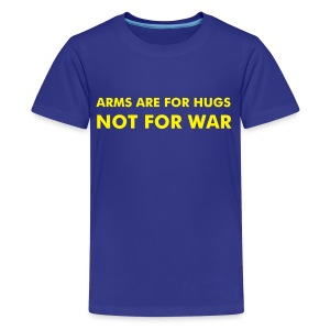 ARMS ARE FOR HUGS NOT FOR WAR - Teenage Premium T-Shirt