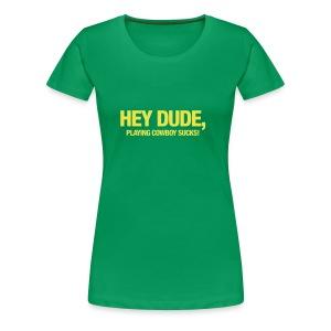 hey dude,.. (v) - Vrouwen Premium T-shirt