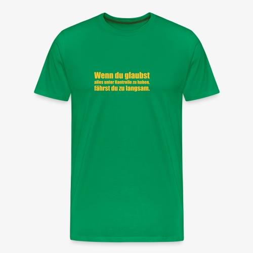 Wenn Du glaubst... - Männer Premium T-Shirt