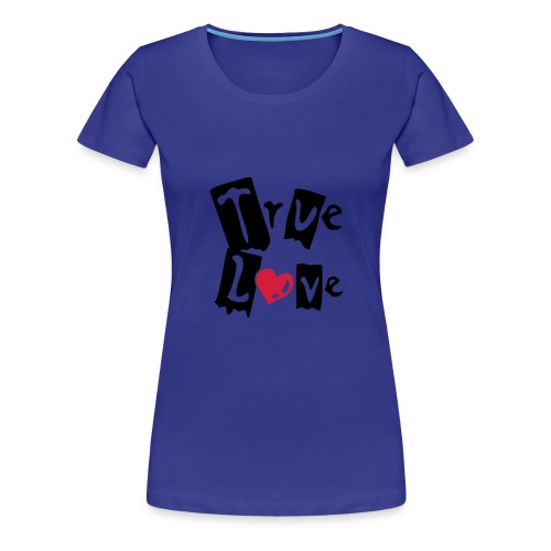TRUE LOVE - T-shirt Premium Femme