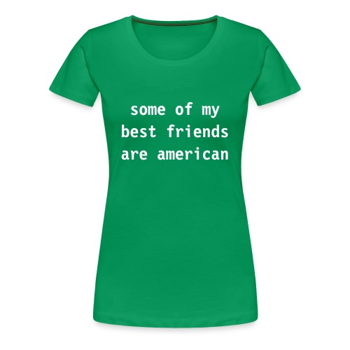 friends are americans - Women's Premium T-Shirt