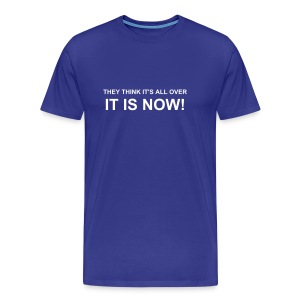 THEY THINK IT'S ALL OVER IT IS NOW! - Men's Premium T-Shirt