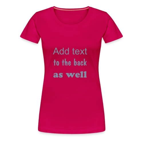 Add text to the back as well with this one - Women's Premium T-Shirt