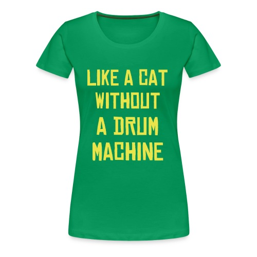 Cat Drum Machine Girlie - Women's Premium T-Shirt