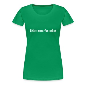 Life's more fun naked (f) - Women's Premium T-Shirt