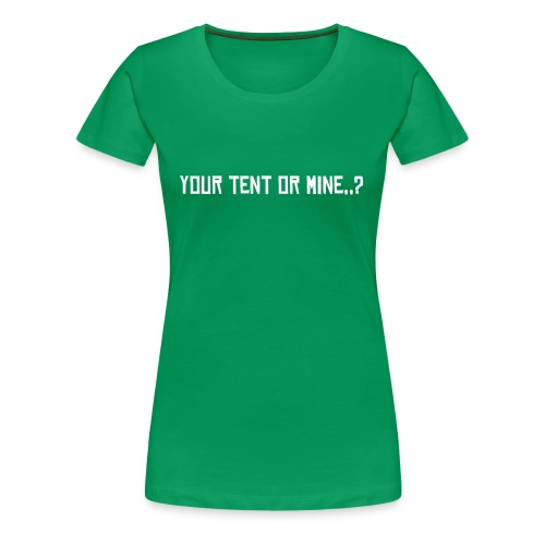 Your tent or mine..? (f) [[READING FEST SPECIAL]] - Women's Premium T-Shirt