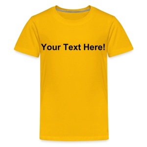 Personalise this shirt with YOUR OWN TEXT! - Teenage Premium T-Shirt