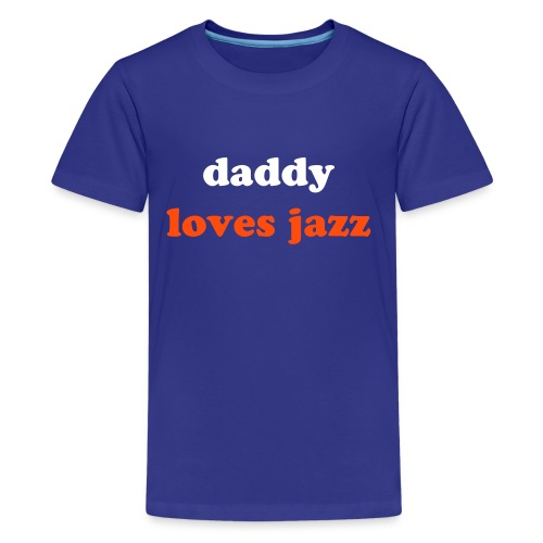 Daddy Loves Jazz Kid's Blue - Teenage Premium T-Shirt
