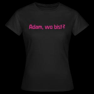 Adam, wo bist? - Frauen T-Shirt