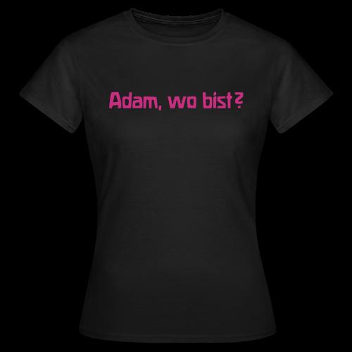 Adam, wo bist? - Women's T-Shirt